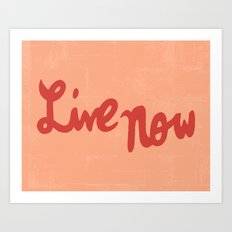 Live Now Art Print