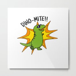 Dinomite Cute Dinosaur Pun Metal Print