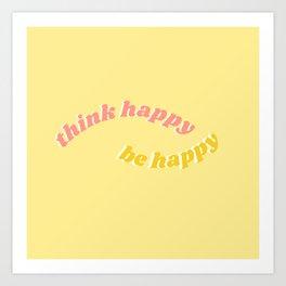 think happy be happy Kunstdrucke