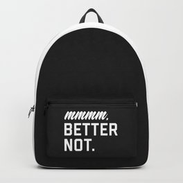 Better Not Funny Quote Backpack