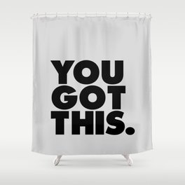 You Got This motivational quote typography wall art home decor Shower Curtain