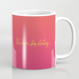 Let's Never Stop Starting Coffee Mug