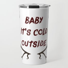 Baby It's Cold Outside Travel Mug