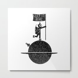 Keep it real Metal Print