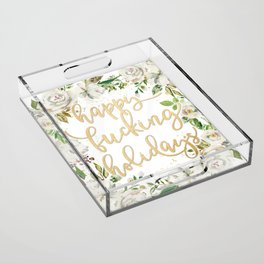 Happy fucking holidays with white flowers Acrylic Tray