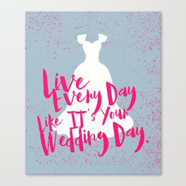 Live Every Day Like It's Your Wedding Day Canvas Print
