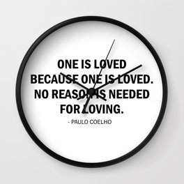 One is loved because one is loved. No reason is needed for loving Wall Clock