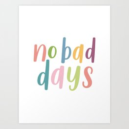 No Bad Days | Colourful Motivational Typography Art Print