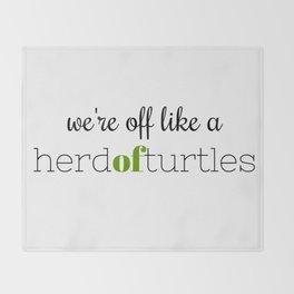 We're Off Like a Herd of Turtles Throw Blanket