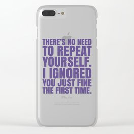 There's No Need To Repeat Yourself. I Ignored You Just Fine the First Time. (Ultra Violet) Clear iPhone Case