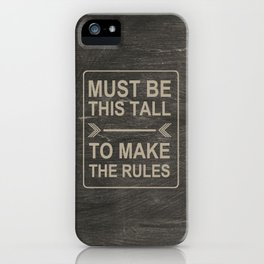 Must Be This Tall To Make The Rules iPhone Case