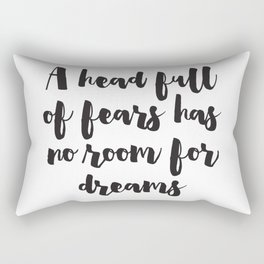A head full of fears has no room for dreams Rectangular Pillow