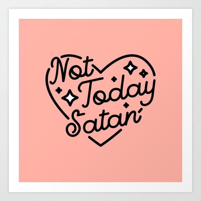 not today satan I Art Print
