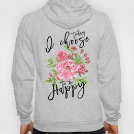Motivational quote Today I choose to be happy floral pink Hoody