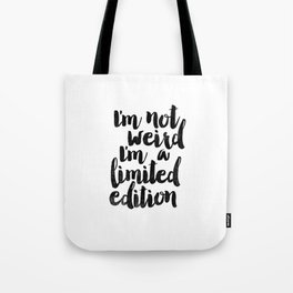 I'm Not Weird I'm a Limited Edition Black and White Funny Typography Poster Tote Bag