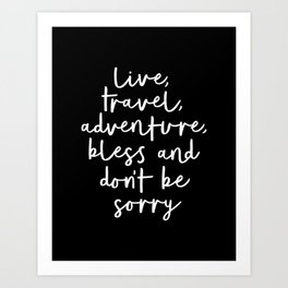 Live Travel Adventure Bless and Don't Be Sorry black and white typography poster home wall decor Art Print