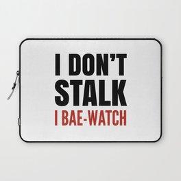 I DON'T STALK, I BAE-WATCH Laptop Sleeve
