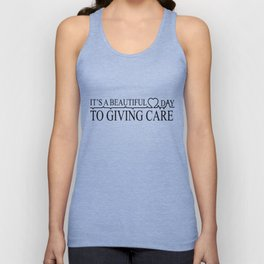 Caregiver It's a Beautiful day to giving care Unisex Tank Top