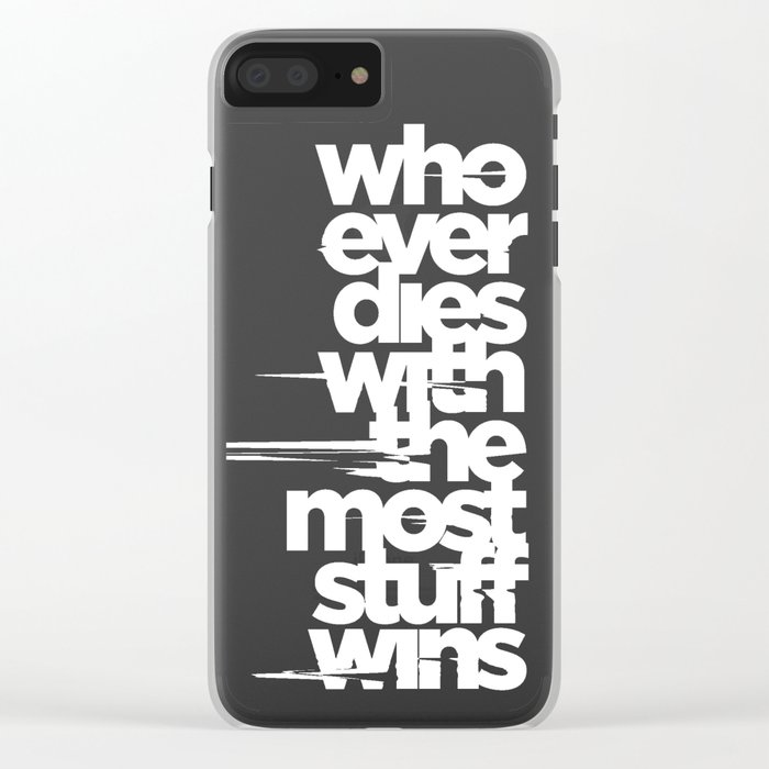 whoever dies with the most stuff wins Clear iPhone Case