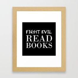 Fight evil. Read books. Framed Art Print
