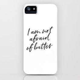 I Am Not Afraid of Butter iPhone Case