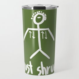 just shrug Travel Mug