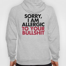 Allergic To Your Bulls**t Funny Quote Hoody