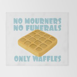 No Mourners No Funerals Only Waffles Throw Blanket