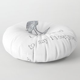 I Just Cawed To Say I Love You Floor Pillow
