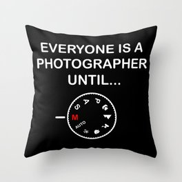 Everyone Is A Photographer Until Gift Throw Pillow