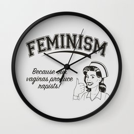 Feminism - Vaginas Make Rapists Wall Clock
