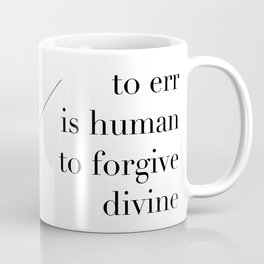 Alexander Pope Quote | To err is human, to forgive divine Coffee Mug