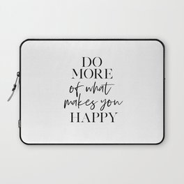 Do More Of What Makes You Happy,Office Decor,Home Office Desk,Love What You Do,Motivational Quote,Wo Laptop Sleeve