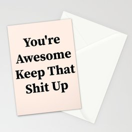 You're awesome keep that shit up Stationery Cards