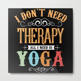 Yoga Saying No Therapy Funny Metal Print