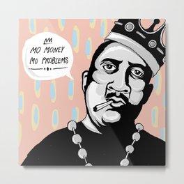 BIG mo money mo problems Metal Print