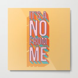 It's a no from me 2, typography poster design Metal Print