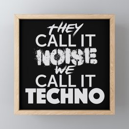 They call it Noise We call it Techno Framed Mini Art Print