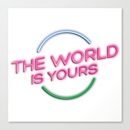 The World Is Yours - Neon, Print, Poster, Typography, Wall Art, Decor, Quote Canvas Print