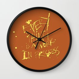 Everything is a work in progress Wall Clock