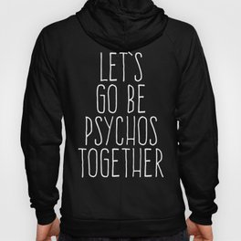 Let's Be Psychos Funny Quote Hoody