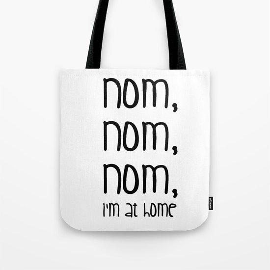 Nom, nom, nom, i'm at home Tote Bag