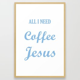All I Need is A Little Coffee and A lot of Jesus Distressed Framed Art Print
