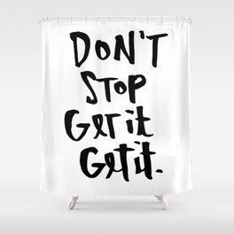 Don't Stop Get It, Get It. Shower Curtain