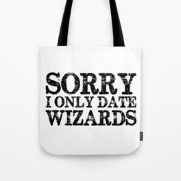 Sorry, I only date wizards!  Tote Bag