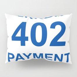 ERROR 402 PAYMENT REQUIRED Pillow Sham