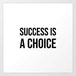 Success is a choice Art Print
