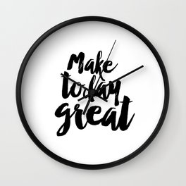 "PRINTABLE Art ""Make Today Great"" Typography Art Print Inspirational Quote Wall Clock"