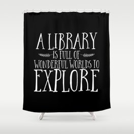 A Library is Full of Wonderful Worlds to Explore - Inverted Shower Curtain