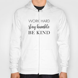 Work Hard Stay Humble Be Kind Hoody